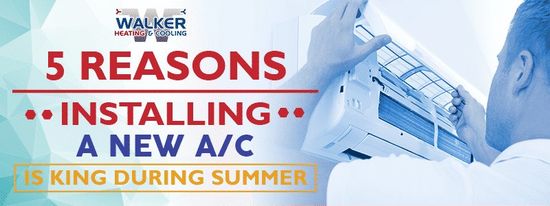 5 Reasons Installing An AC Is King During Summer