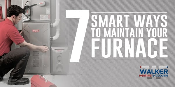 7 Smart Ways to Maintain Your Furnace